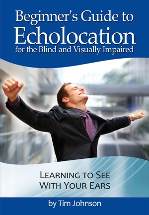 Beginner's Guide to Echolocation For the Blind and Visually Impaired, Justin Louchart, Tim Johnson