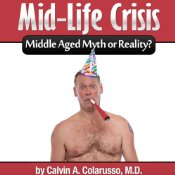 Midlife Crisis: Middle Aged Myth or Reality?, Calvin A. Colarusso, M.D.