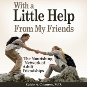 With a Little Help from My Friends: The Nourishing Network of Adult Friendships, Calvin A. Colarusso, M.D.