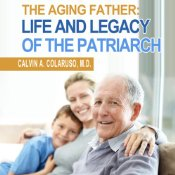 The Aging Father: Life and Legacy of the Patriarch