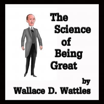 Science of Being Great, Wallace D. Wattles