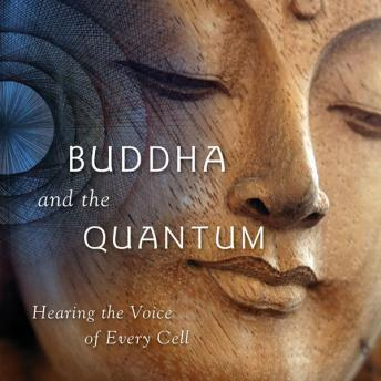 Buddha and the Quantum: Hearing the Voice of Every Cell, Samuel Avery