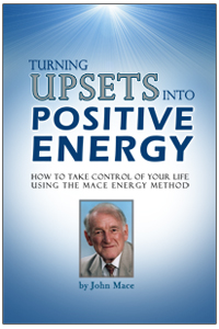 Turning Upsets into Positive Energy: How to Take Control of Your Life Using the Mace Energy Method, John Mace
