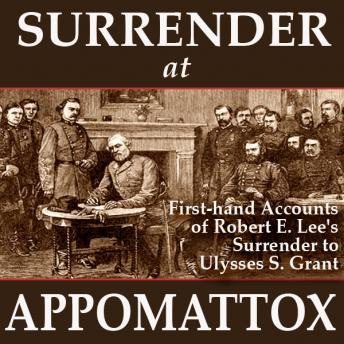 Surrender at Appomattox: First-hand Accounts of Robert E. Lee's Surrender to Ulysses S. Grant sample.