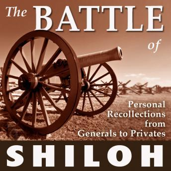 The Battle of Shiloh: Personal Recollections from Generals to Privates, William T. Sherman, et al