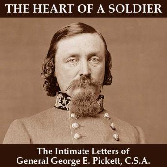 Heart of a Soldier: The Intimate Letters of General George E. Pickett, CSA, George E. Pickett