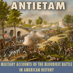 Antietam: Military Accounts of the Bloodiest Battle in American History, Edward Porter Alexander, James Longstreet, Various Authors