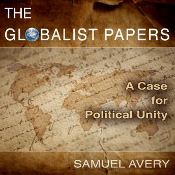 Download Globalist Papers: A Case for Political Unity by Samuel Avery