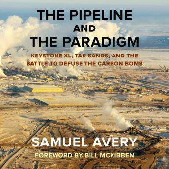 Download Pipeline and the Paradigm: Keystone XL, Tar Sands, and the Battle to Defuse the Carbon Bomb by Samuel Avery