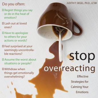 Stop Overreacting: Effective Strategies for Calming Your Emotions, Judith Siegel