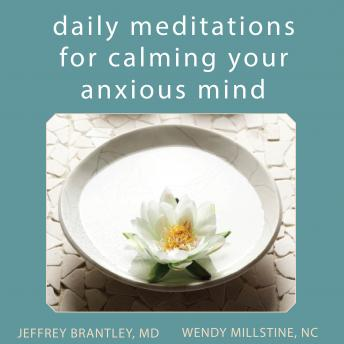 Daily Meditations for Calming Your Anxious Mind, Wendy Millstine, Jeffrey Brantley, M.D.