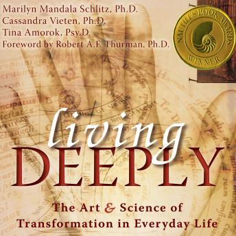 Living Deeply: The Art and Science of Transformation in Everyday Life, Cassandra Vieten, PhD, Marilyn Schlitz, PhD
