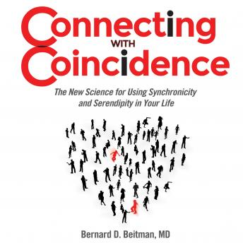 Connecting with Coincidence: The New Science for Using Synchronicity and Serendipity in Your Life, Bernard Beitman