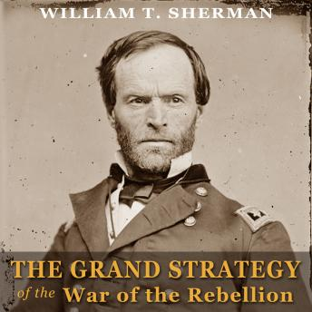Grand Strategy of the War of the Rebellion, William Tecumseh Sherman