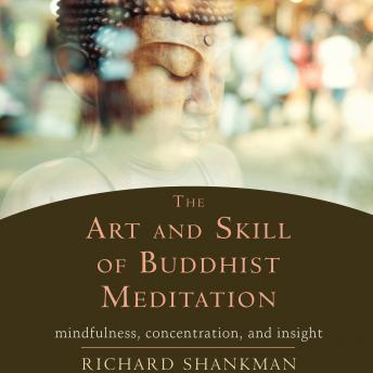 The Art and Skill of Buddhist Meditation: Mindfulness, Concentration, and Insight