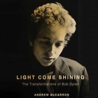 Light Come Shining: The Transformations of Bob Dylan, Andrew McCarron