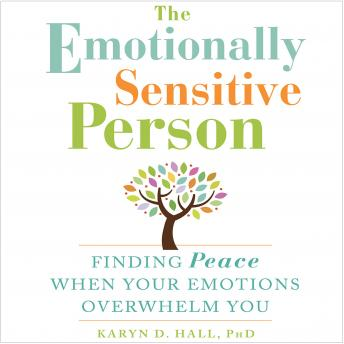 Emotionally Sensitive Person: Finding Peace When Your Emotions Overwhelm You, Karyn D. Hall PhD