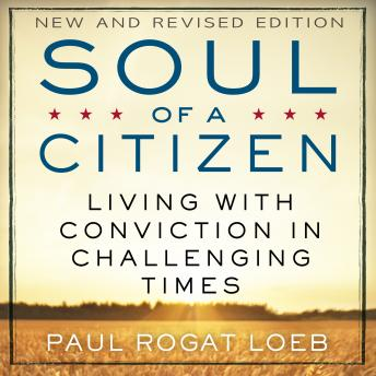 Soul of a Citizen: Living with Conviction in Challenging Times, Paul Rogat Loeb