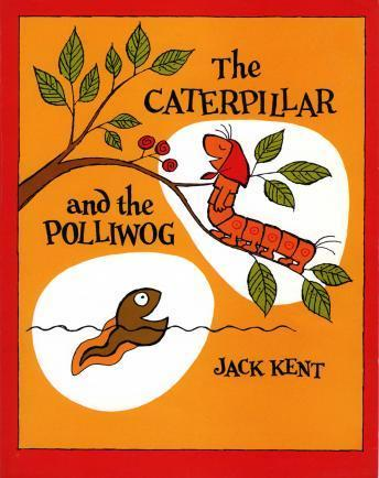 Caterpillar & the polliwog, Jack Kent