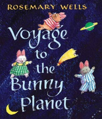 Download Voyage To The Bunny Planet by Rosemary Wells