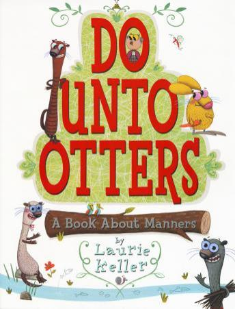 Do unto otters (a book about manners), Laurie Keller