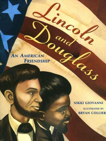 Lincoln And Douglass:  An American Friendship, Nikki Giovanni