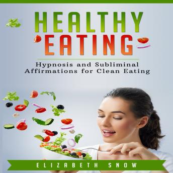 Healthy Eating: Hypnosis and Subliminal Affirmations for Clean Eating