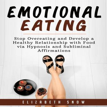 Emotional Eating: Stop Overeating and Develop a Healthy Relationship with Food via Hypnosis and Subliminal Affirmations