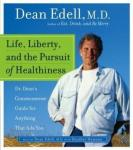 Life, Liberty and the Pursuit of Healthiness, Dean Edell, M.D.