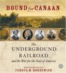 Bound for Canaan: The Underground Railroad and the War for the Soul of America, Fergus M. Bordewich