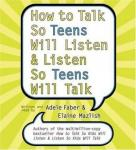 How to Talk So Teens Will Listen and Listen So Teens Will, Adele Faber