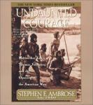 Undaunted Courage: Meriwether Lewis, Thomas Jefferson, and the Openin, Stephen E. Ambrose