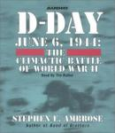 D-Day: June 6, 1944 -- The Climactic Battle of WWII, Stephen E. Ambrose