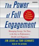 Power of Full Engagement: Managing Energy, Not Time, is the Key to High Performance and Personal Renewal, Tony Schwartz, Jim Loehr