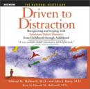 Driven To Distraction: Recognizing and Coping with Attention Deficit Disorder from Childhood Through Adulthood, John J. Ratey, Edward M. Hallowell