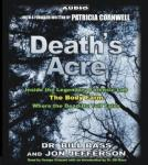 Death's Acre: Inside the Legendary Forensics Lab--The Body Farm--Where the Dead Do Tell Tales, Bill Bass, Jon Jefferson