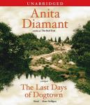 Last Days of Dogtown: A Novel, Anita Diamant