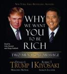 Why We Want You to Be Rich: Two Men, One Message, Donald J. Trump, Robert T. Kiyosaki