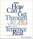 How Can I Get Through To You?, Terrence Real