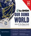 Our Dumb World: The Onion's Atlas of the Planet Earth, 73rd Edition, The Onion