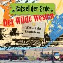 Der Wilde Westen - Wettlauf der Eisenbahnen - Rätsel der Erde (Ungekürzt) Audiobook