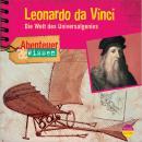 Leonardo da Vinci - Die Welt des Universalgenies - Abenteuer & Wissen (Ungekürzt) Audiobook