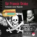 Sir Francis Drake - Freibeuter seiner Majestät - Abenteuer & Wissen (Ungekürzt) Audiobook