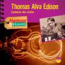 Thomas Alva Edison - Zauberer des Lichts - Abenteuer & Wissen (Ungekürzt) Audiobook