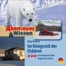 Im Königreich der Eisbären - Forschung nach dem Beginn des Lebens - Abenteuer & Wissen (Ungekürzt) Audiobook