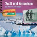 Scott und Amundsen - Das Rennen zum Südpol - Abenteuer & Wissen (Ungekürzt) Audiobook
