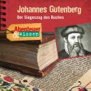 Johannes Gutenberg - Der Siegeszug des Buches - Abenteuer & Wissen (Ungekürzt) Audiobook