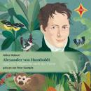 Alexander von Humboldt oder Die Sehnsucht nach der Ferne Audiobook