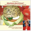 Abnehmen durch Essen: Ohne Diät zur dauerhaften Gewichtsverringerung Audiobook