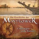 Die Geschichte der Mayflower: Unter Segeln in die Freiheit Audiobook